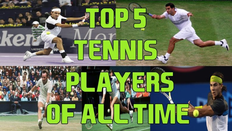 Top 5 Tennis Players of all time – The FAB 5 forever!