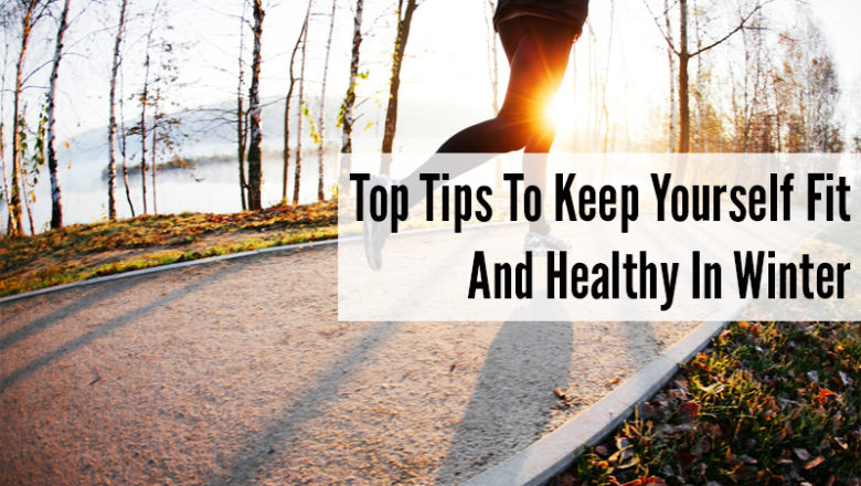 Top Tips On How To Keep Yourself Healthy During Winters