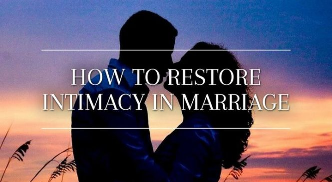 Marriage management: How to restore intimacy in marriage