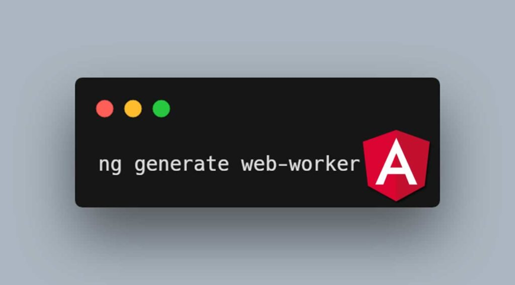 web worker Amazing New Angular 8.0? the Top 6 Features Here