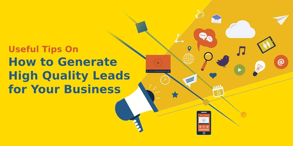 6 Useful Tips on How to Generate High Quality Leads for Your Business
