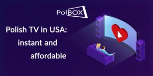 Polish TV in USA: instant and affordable
